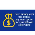 Subscribe to QuickBooks Enterprise? Save Money with the Annual Payment Plan