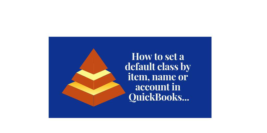 Setting Default Classes by Item, Name or Account in QuickBooks