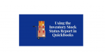 Tracking Inventory in QuickBooks: Using the Inventory Stock Status Report