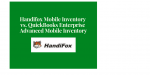 Handifox Mobile Inventory Solution vs. QuickBooks Advanced Inventory Mobile Features