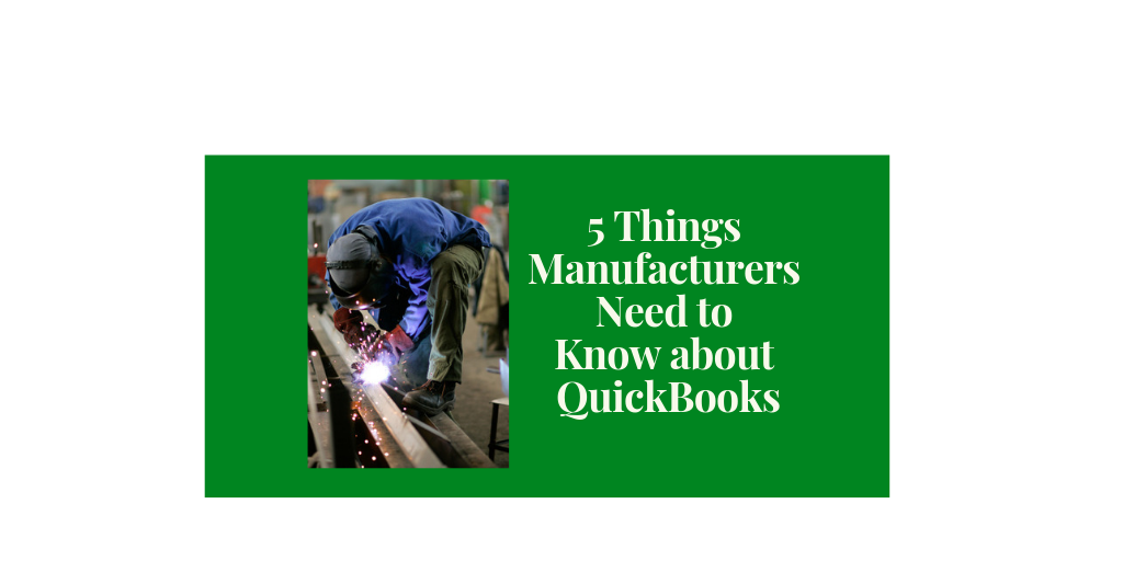 5 Things Manufacturers Need to Know about QuickBooks - Better Bottom