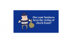 Has Your Business Been the Victim of Check Fraud?