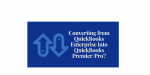 Converting from QuickBooks Enterprise to QuickBooks Premier/Pro?