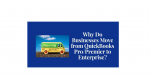 Why Do Businesses Move from QuickBooks Pro/Premier to QuickBooks Enterprise?