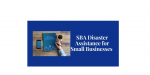 SBA Disaster Assistance Information for Small Businesses