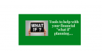 "Tools to Help With Your Financial ""What-Ifs"" and Business Planning"