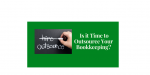 Is It Time to Outsource Your Bookkeeping?