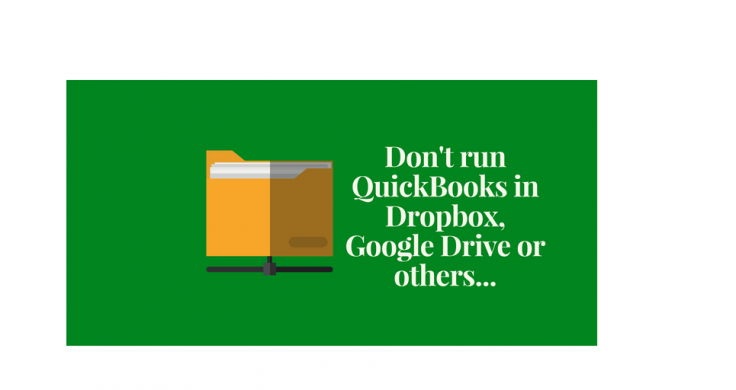 Don't run QuickBooks on Dropbox, Google Drive, OneDrive or